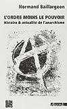 L' Ordre moins le pouvoir - Histoire et actualité de l'anarchisme