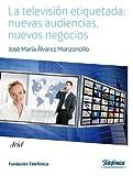 La televisión etiquetada : nuevas audiencias, nuevos negocios
