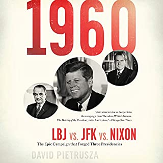 1960     LBJ vs. JFK vs. Nixon--The Epic Campaign That Forged Three Presidencies              Written by:                                                                                                                                 David Pietrusza                               Narrated by:                                                                                                                                 Jeff Cummings                      Length: 18 hrs and 40 mins     Not rated yet     Overall 0.0