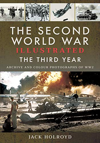 The Second World War Illustrated: The Third Year - Archive and Colour Photographs of WW2