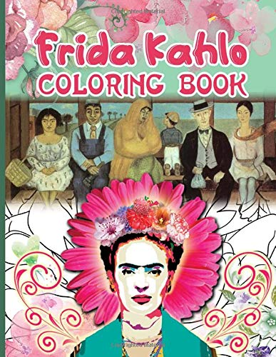 Frida Kahlo Coloring Book: Featuring Enchanting Frida Kahlo Coloring Books For Kid And Adult