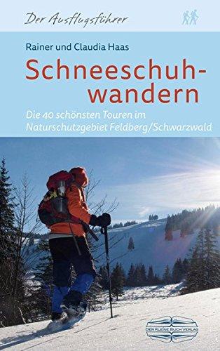 Schneeschuhwandern: Die 34 schönsten Touren im Naturschutzgebiet Feldberg/Schwarzwald