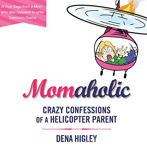 Momaholic     Crazy Confessions of a Helicopter Parent              By:                                                                                                                                 Dena Higley                               Narrated by:                                                                                                                                 Amy Rubinate                      Length: 4 hrs and 36 mins     Not rated yet     Overall 0.0