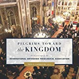 Pilgrims toward the Kingdom: The Beginnings of the International Orthodox Theological Association