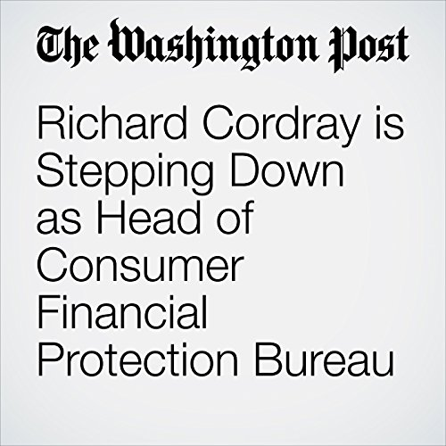 Richard Cordray is Stepping Down as Head of Consumer Financial Protection Bureau copertina