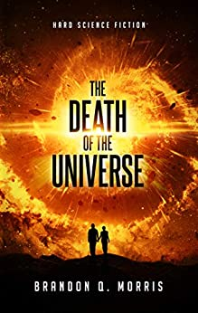 The Death of the Universe: Hard Science Fiction (Big Rip Book 1) by [Brandon Q. Morris]