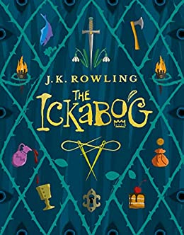 The Ickabog: A warm and witty fairy-tale adventure to entertain the whole family (English Edition) van [J.K. Rowling]