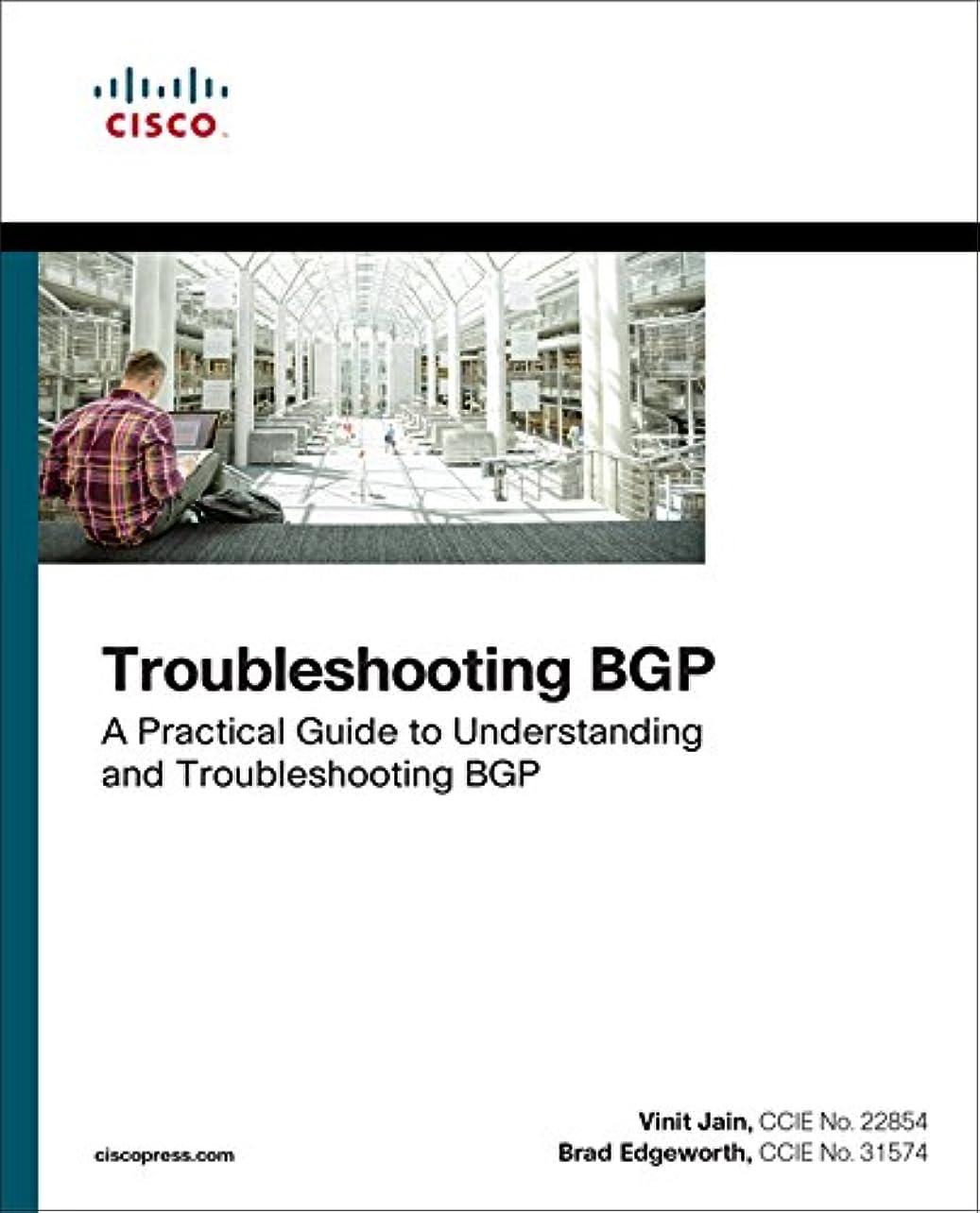 切り刻む化石気体のTroubleshooting BGP: A Practical Guide to Understanding and Troubleshooting BGP (Networking Technology) (English Edition)