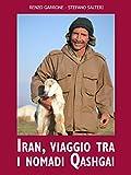 Iran, viaggio fra i nomadi Qashgai...