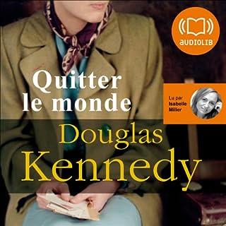 Quitter le monde                    De :                                                                                                                                 Douglas Kennedy                               Lu par :                                                                                                                                 Isabelle Miller                      Durée : 19 h et 2 min     37 notations     Global 4,0
