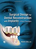 Surgical Design for Dental Reconstruction With Implants: A New Paradigm - Martin Chin