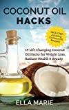COCONUT OIL: Coconut Oil Hacks - 19 Life Changing Coconut Oil Hacks for Weight Loss, Radiant Health & Beauty Including Amazing Coconut Oil Recipes (Coconut ... Recipes, Coconut Flour, Cooking, Baking)