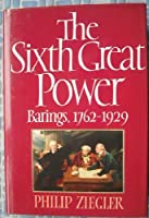 The Sixth Great Power: Barings, 1762-1929
