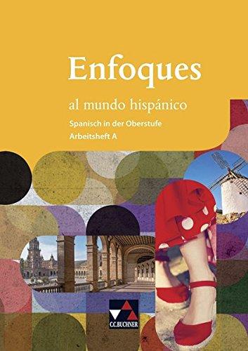 Enfoques al mundo hispánico - Spanisch in der Oberstufe / Enfoques al mundo hispánico AH A: Für neueinsetzende und fortgeführte Spanisch-Kurse