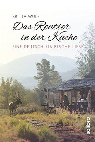 Das Rentier in der Küche: Eine deutsch-sibirische Liebe (Originär)