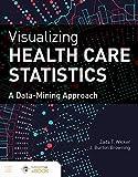 Visualizing Health Care Statistics: A Data-Mining Approach: A Data-Mining Approach
