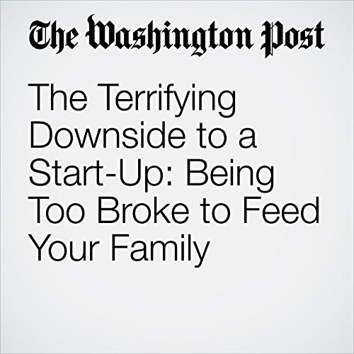The Terrifying Downside to a Start-Up: Being Too Broke to Feed Your Family audiobook cover art