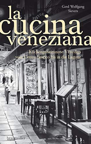 La Cucina Veneziana: Küchengeheimnisse Venedigs vom Centro Storico bis in die Lagune (German Edition)