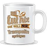 getshirts - Rahmenlos Geschenke - Tasse - Die TUT nix - Die Will nur Trampolin - Uni Uni