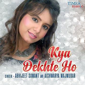 Kya Dekhte Ho - Single