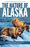 The Nature of Alaska: An Introduction to Familiar Plants, Animals & Outstanding Natural Attractions...