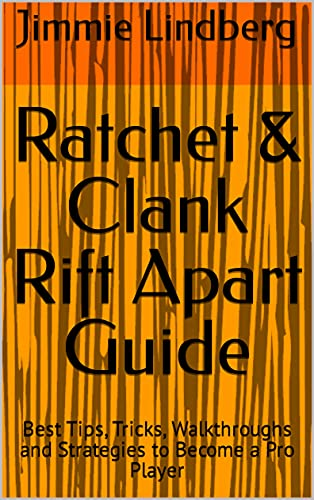 Ratchet & Clank Rift Apart Guide: Best Tips, Tricks, Walkthroughs and Strategies to Become a Pro Player (English Edition)
