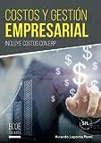 Costos y gestión empresarial: Incluye Costos Con Erp (Spanish Edition)