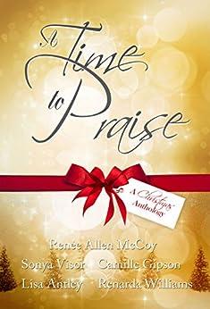 A Time to Praise: A Christmas Anthology by [Renée Allen McCoy, Sonya Visor, Camille Gipson, Lisa Antley, Renarda Williams]