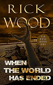 When the World Has Ended: A Post Apocalyptic Thriller (Cia Rose Book 1) by [Rick Wood]