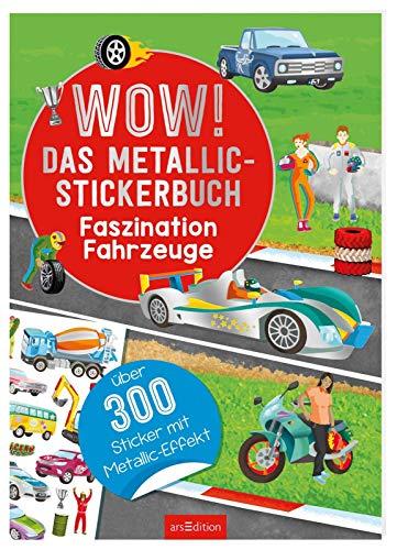 Wow! Das Metallic-Stickerbuch - Faszination Fahrzeuge: Über 350 Sticker mit Metallic-Effekt (Wow! Metallic-Sticker)