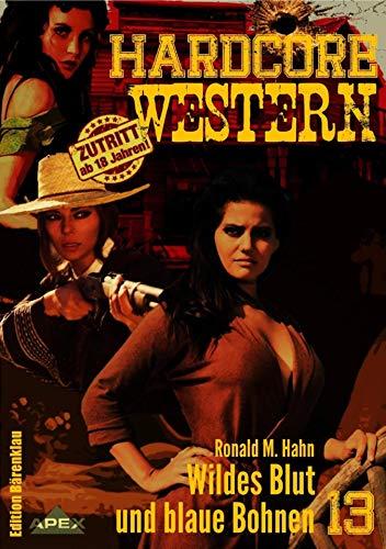 WILDES BLUT UND BLAUE BOHNEN: Hardcore-Western, Band 13