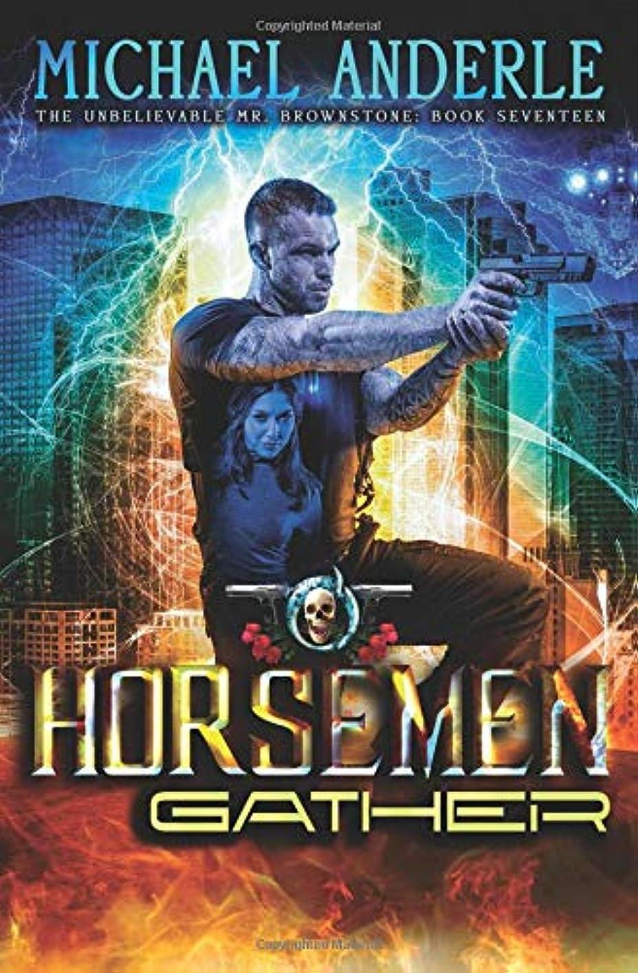 調査アラブ覚えているThe Horsemen Gather: An Urban Fantasy Action Adventure (The Unbelievable Mr. Brownstone)