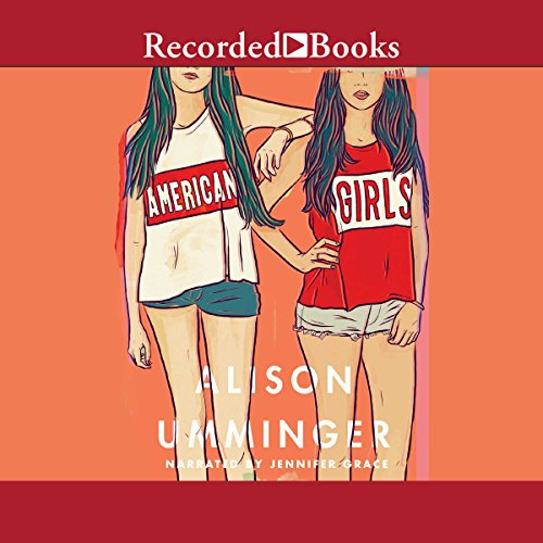 American Girls                   By:                                                                                                                                 Alison Umminger                               Narrated by:                                                                                                                                 Jennifer Grace                      Length: 9 hrs and 11 mins     26 ratings     Overall 4.2