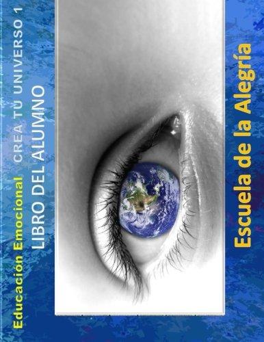 Educacion Emocional - Crea tu Universo 1 - Libro del alumno: Educamos para la VIDA: Volume 1 (Educacion Emocional - Libros para el alumno - Crea tu Universo)
