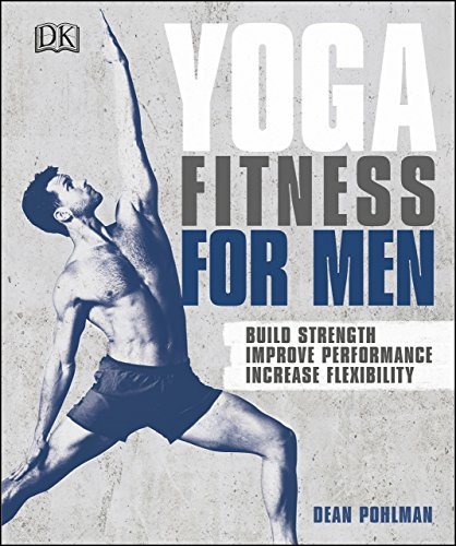 Yoga Fitness for Men: Build Strength, Improve Performance, and Increase Flexibility