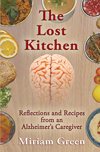 The Lost Kitchen: Reflections and Recipes from an Alzheimer's Caregiver: Reflections and Recipes of an Alzheimer's Caregiver