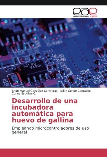 Desarrollo de una incubadora automática para huevo de gallina: Empleando microcontroladores de uso general