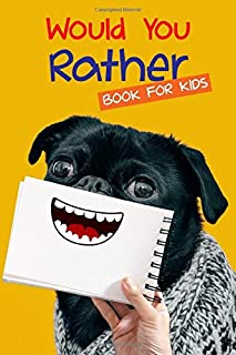 Would You Rather Book For Kids: The Book of Silly Scenarios, Challenging Choices, and Hilarious Situations For All Family ...