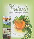 Das große Teebuch - Genuss - Wohlbefinden - Gesundheit