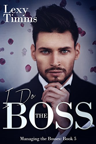 I Do The Boss: Billionaire Romance (Managing the Bosses Book 5) (English Edition)