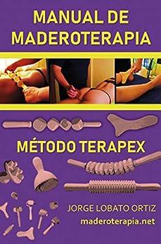 MANUAL DE MADEROTERAPIA. MÉTODO TERAPEX PDF EPUB Gratis descargar completo
