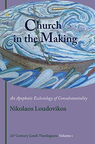 Church in the Making: An Apophatic Ecclesiology of Consubstantiality (English Edition)