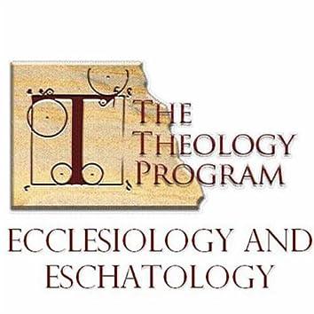 Ecclesiology & Eschatology