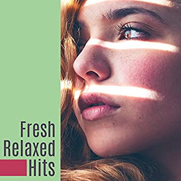 Fresh Relaxed Hits – Chill Out Music, Deep Chillout, Relax Lounge, Ambient Electro Hits