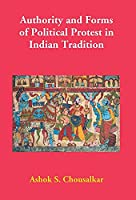 Authority and Forms of Political Protest in Indian Tradition