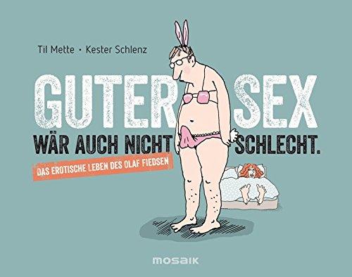 Guter Sex wär auch nicht schlecht: Das erotische Leben des Olaf Fiedsen