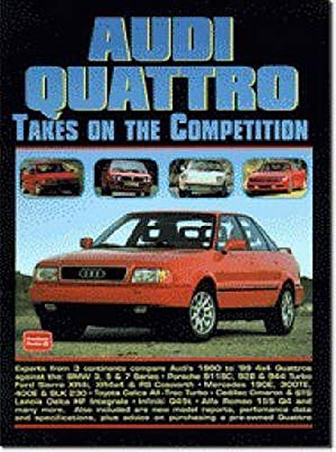 Audi Quattro Takes on the Competition: A Collection of Articles Comparing the Various Models Including 80, 4000S, 90, 200 Avant Estate, CS, 5000CS, ... A6 TDi, A8 4.2, A3 1.8t, TT Coupe and A4 2.8