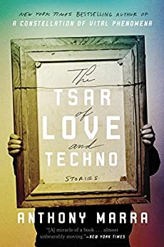 The Tsar of Love and Techno: Stories by [Anthony Marra]