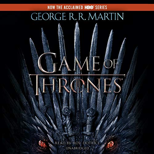 A Game of Thrones     A Song of Ice and Fire, Book 1              By:                                                                                                                                 George R. R. Martin                               Narrated by:                                                                                                                                 Roy Dotrice                      Length: 33 hrs and 46 mins     102,308 ratings     Overall 4.7