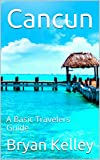 Cancun: A Basic Travelers Guide (English Edition)